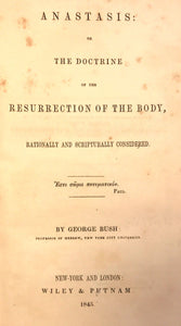 ANASTASIS: OR THE DOCTRINE OF THE RESURRECTION OF THE BODY by George Bush, 1845
