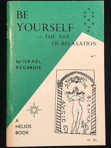 ISRAEL REGARDIE - BE YOURSELF: THE ART OF RELAXATION, 1970 - GOLDEN DAWN OCCULT