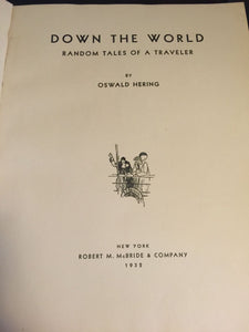 DOWN THE WORLD; RANDOM TALES OF A TRAVELER — Oswald Hering 1932 1st Ed, PHOTOS