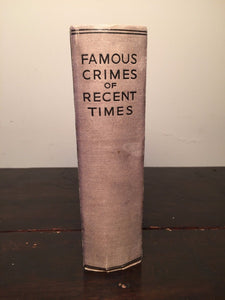 FAMOUS CRIMES OF RECENT TIMES, Edgar Wallace, 1st/1st 1930 HC Illustrated Crime