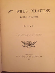 MY WIFE'S RELATIONS: STORY OF PIGLAND, H.A.H., Illus. HUXLEY 1885 1st Ed - RARE