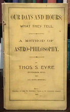 OUR DAYS AND HOURS: ASTRO-PHILOSOPHY - 1st Ed 1907, Eyre - ASTROLOGY DIVINATION