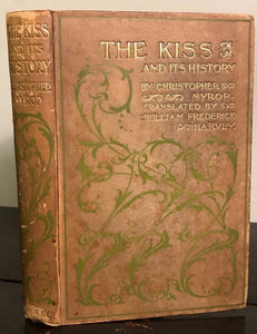 THE KISS AND ITS HISTORY by Dr. Christopher Nyrop, 1st / 1st (Translated), 1901