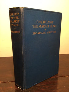 CHILDREN OF THE MARKET PLACE by Edgar Lee Masters, 1st Ed 1922, Rare
