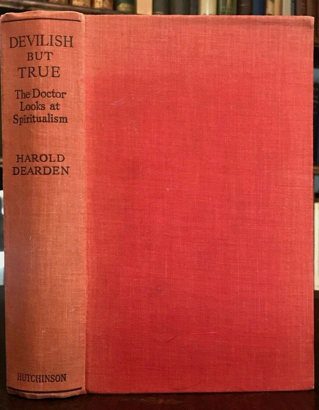DEVILISH BUT TRUE: DOCTOR LOOKS AT SPIRITUALISM - Dearden - 1st Ed 1936 - OCCULT