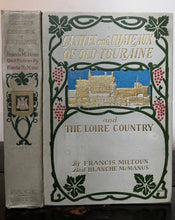 1906 - CASTLES & CHATEAUX OF OLD TOURAINE, F. Miltoun 1st/1st 1906, ILLUSTRATED