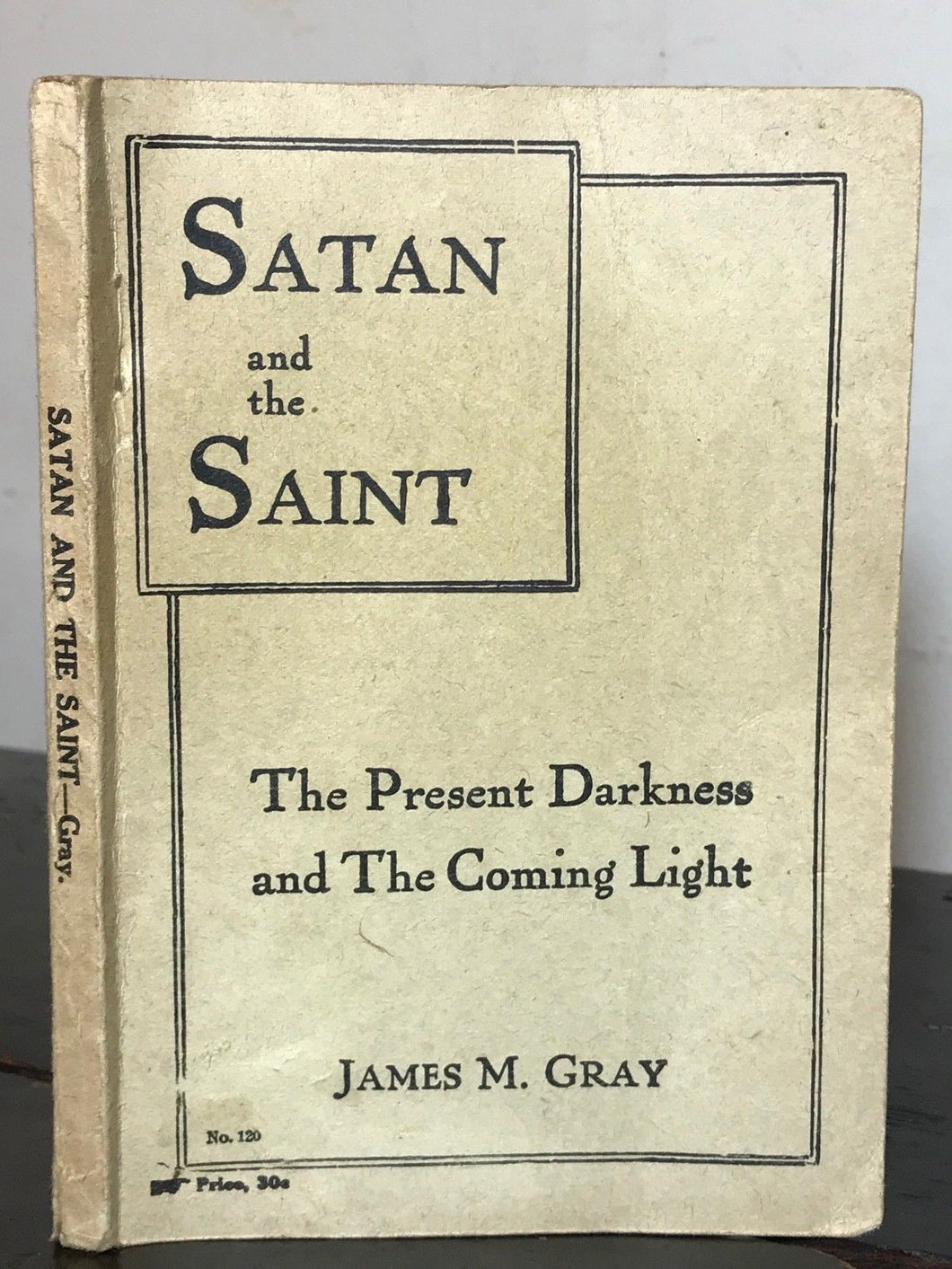 1909 SATAN AND THE SAINT - Gray 1st - ARMAGEDDON, BIBLICAL END-TIMES, DEMONOLOGY