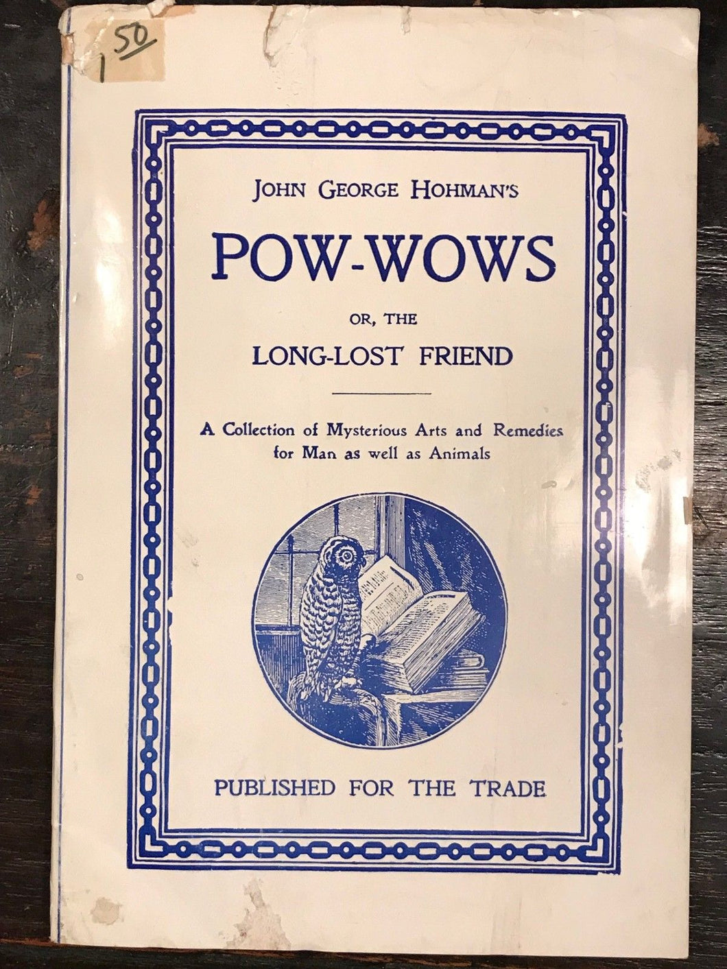 John George Hohman POW-WOWS Long-Lost Friend: Mysterious Arts Remedies - 1950s