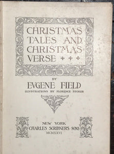 Eugene Field, CHRISTMAS TALES AND CHRISTMAS VERSE, 1926 Florence Storer Illust.