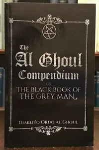 AL GHOUL COMPENDIUM OR THE BLACK BOOK OF THE GREY MAN - 1st 2018 MAGICK GRIMOIRE