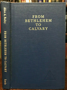 ALICE BAILEY - BETHLEHEM TO CALVARY: INITIATIONS OF JESUS - 1974 CHRIST SPIRIT