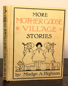 MORE MOTHER GOOSE VILLAGE STORIES Madge A. Bigham 1st / 1st 1922 Illustrated