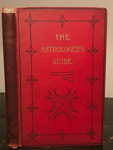 THE ASTROLOGER'S GUIDE. Anima Astrologiae - W. Serjeant - 1st Ed 1886 - W. Lilly