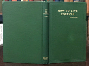 HOW TO LIVE FOREVER - Harry Gaze, 1st Ed 1904 - NATURAL HEALTH ETERNAL LIFE
