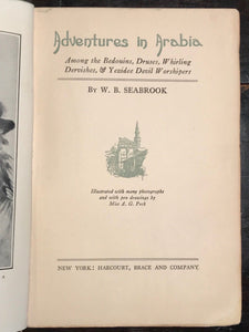 W.B. SEABROOK - ADVENTURES IN ARABIA, 1st/1st 1927 DERVISHES, DEVIL WORSHIPPERS