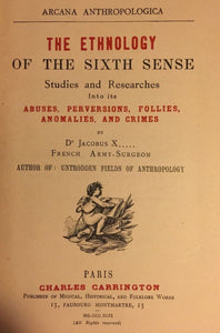 ETHNOLOGY OF THE SIXTH SENSE: SEXUAL ABUSES, PERVERSIONS - Dr. Jacobus X, 1899