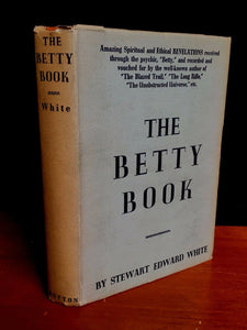 THE BETTY BOOK, Stewart E. White, 1st Ed. 7th Print HC/DJ 1946 Psychic Self Help
