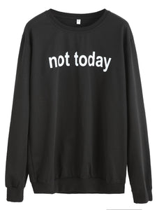 Not today text pullover retro sweatshirt (1462524182571)