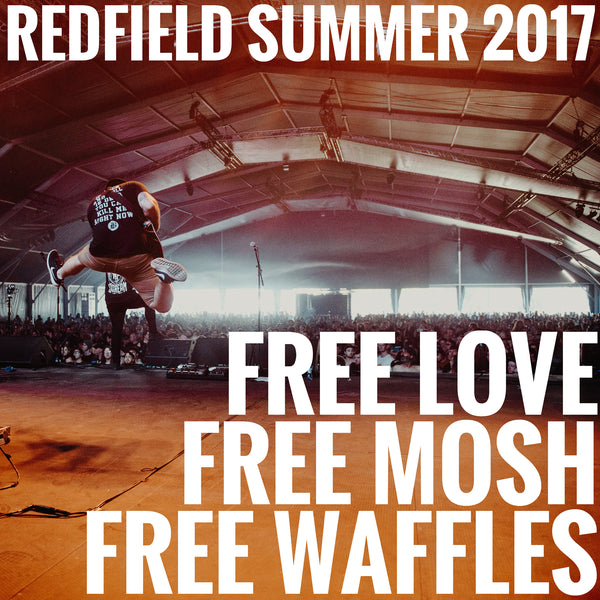 Free Love. Free Mosh. Free Waffles! - Redfield Summer 2017