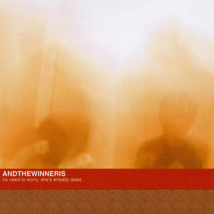 Andthewinneris - No Need To Worry, She's Already Dead... (2003) -  - Redfield Records