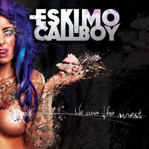 Eskimo Callboy - We Are The Mess (2014)
