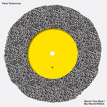 "Face Tomorrow - Worth The Wait / My World Within 7"" (2012)"
