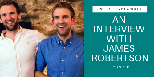 An Interview With James Robertson, Founder of Isle Of Skye Candles