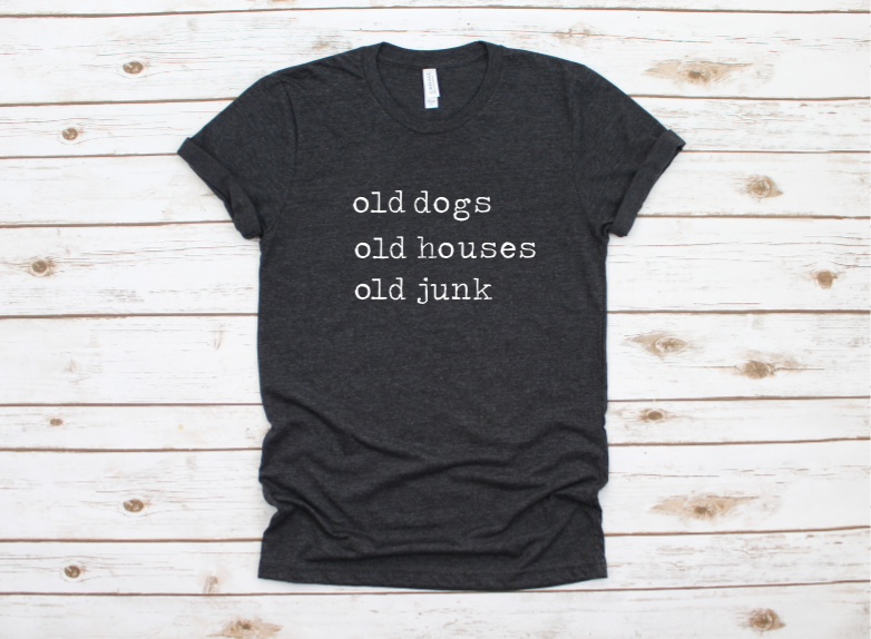 old dogs, old houses, old junk T-shirt