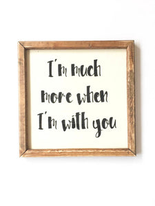 Love Sign, Wood Love Sign, Love Quote, I'm Much More When I'm With You, Farmhouse Sign, Rustic Sign, Photo Wall,