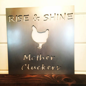Rise & Shine Mother Clucker- metal sign