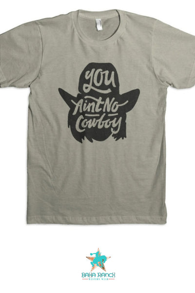 You Ain't No Cowboy Tee