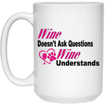 "WineyBitches.co ""Wine Doesn't Ask Questions...Wine Understands"" 15 oz. White Mug - WineyBitches.Co - Winey Bitches"