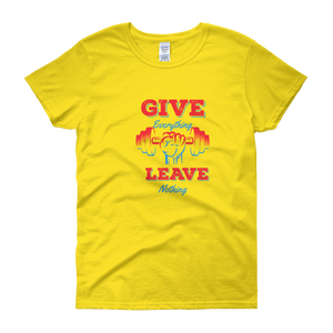 Give Everything Leave Nothing Women's short sleeve t-shirt