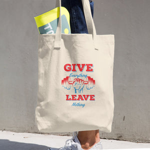 Give Everything Leave Nothing Cotton Gym Tote Bag