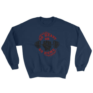Go Heavy Or Go Home Sweatshirt