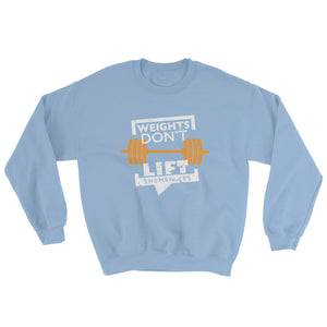 Weights Don't Lift Themselves Sweatshirt