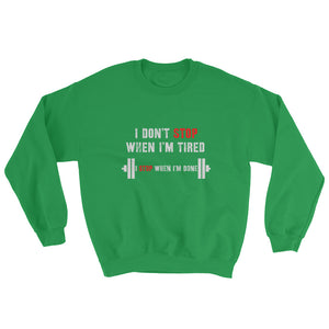 I Stop When I Am Done Sweatshirt