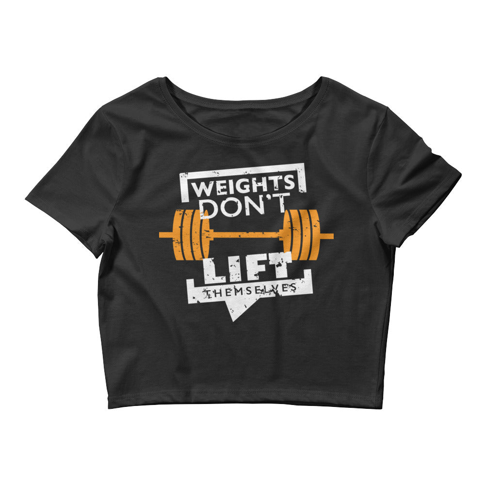 Weights Don't Lift Themselves Women's Crop Tee