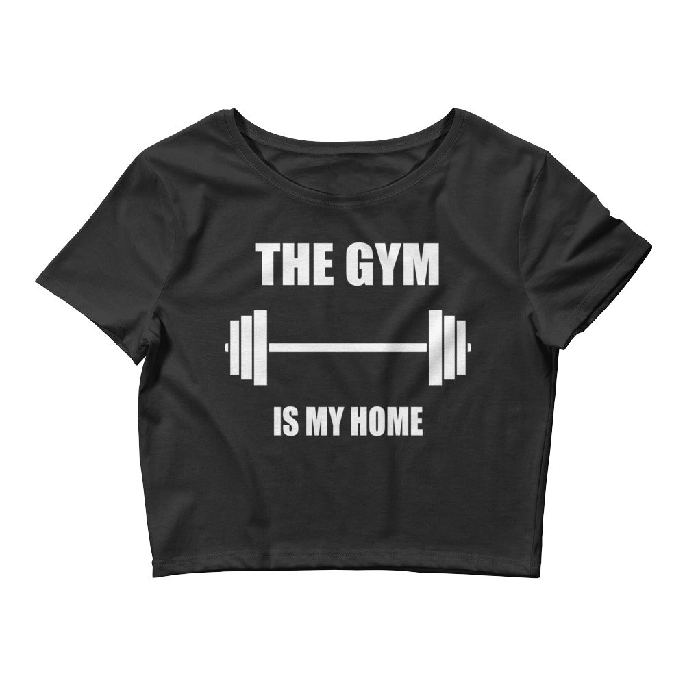 The Gym Is My Home - Women's Crop Tee
