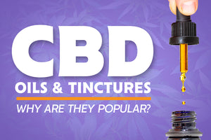 Why Are CBD Oils & Tinctures Popular?
