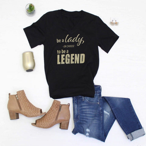 Be a Lady, Or Choose To Be a Legend Tee