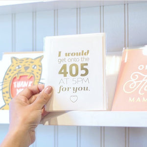 "Greeting Card- ""I would get onto the 405 for you"""