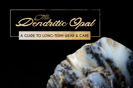 dendritic opal - guide to long term care