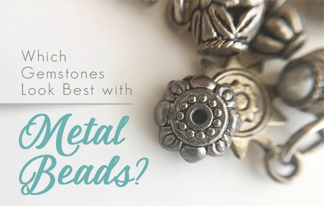 which gemstones look best with metal beads