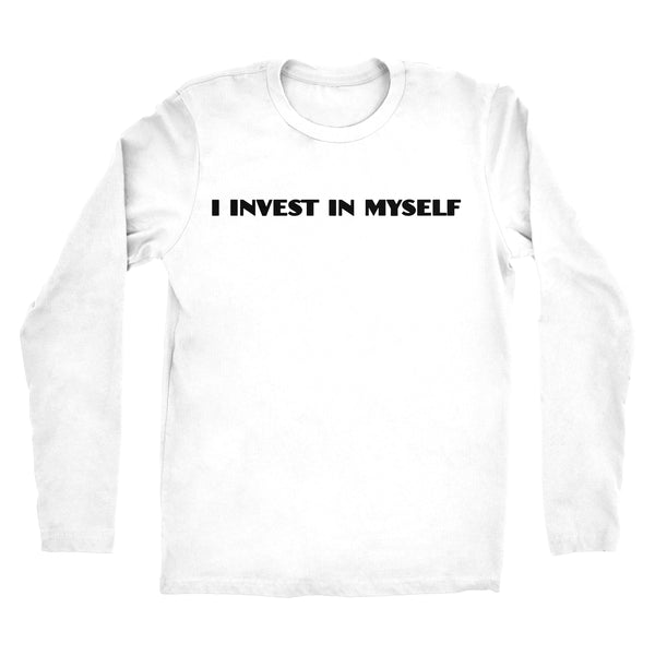 I INVEST IN MYSELF (Long Sleeve)