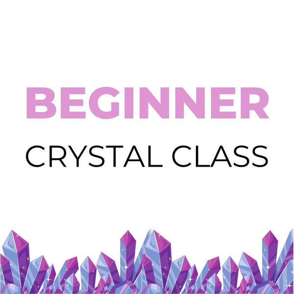 Beginner Crystal Class, April 30th