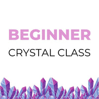 Beginner Crystal Class, February 12th