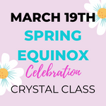 RESCHEDULED Spring Equinox Crystal Class | APRIL 22ND