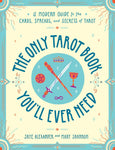 The Only Tarot Book You'll Ever Need: A Modern Guide to the Cards, Spreads, and Secrets of Tarot