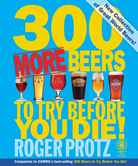 300 More Beers to Try Before You Die by Roger Protz